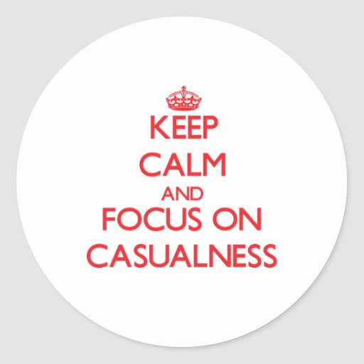 Keep Calm and focus on Casualness Round Stickers