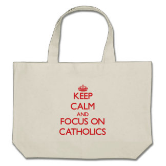 Keep Calm and focus on Catholics Tote Bags