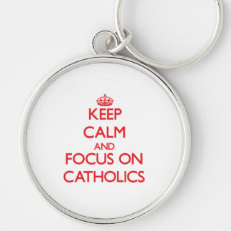 Keep Calm and focus on Catholics Key Chains
