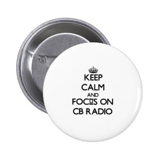 Keep calm and focus on Cb Radio Pinback Buttons