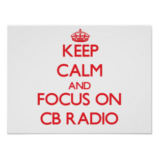 Keep calm and focus on Cb Radio Posters