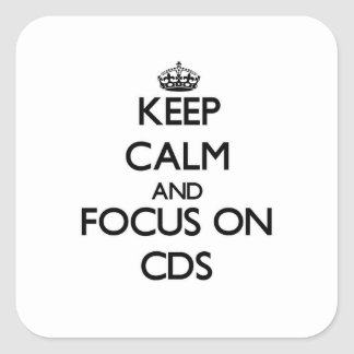 Keep Calm and focus on CDs Square Sticker