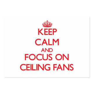 Keep Calm and focus on Ceiling Fans Business Cards
