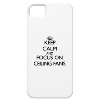 Keep Calm and focus on Ceiling Fans iPhone 5 Cover