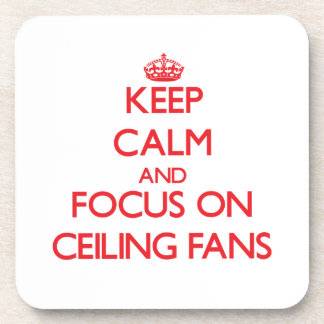 Keep Calm and focus on Ceiling Fans Beverage Coasters