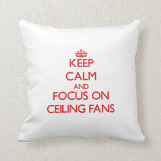 Keep Calm and focus on Ceiling Fans Throw Pillows