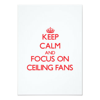 "Keep Calm and focus on Ceiling Fans 5"" X 7"" Invitation Card"