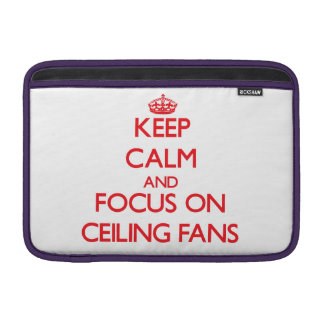 Keep Calm and focus on Ceiling Fans MacBook Sleeves