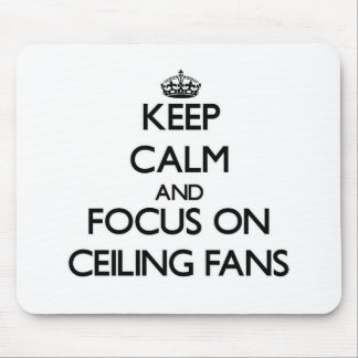 Keep Calm and focus on Ceiling Fans Mousepads