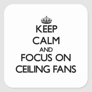 Keep Calm and focus on Ceiling Fans Square Sticker