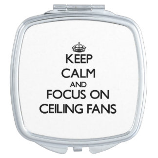Keep Calm and focus on Ceiling Fans Travel Mirrors