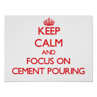 Keep Calm and focus on Cement Pouring Poster