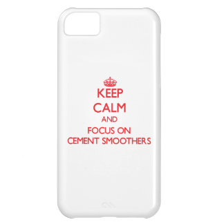 Keep Calm and focus on Cement Smoothers Cover For iPhone 5C