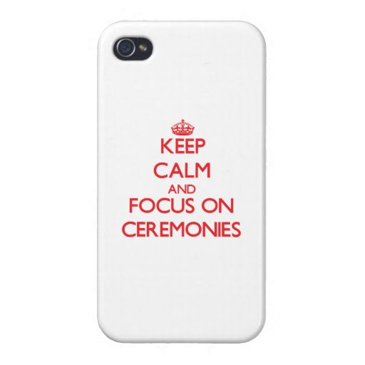 Keep Calm and focus on Ceremonies iPhone 4 Cover