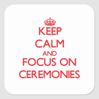 Keep Calm and focus on Ceremonies Square Sticker