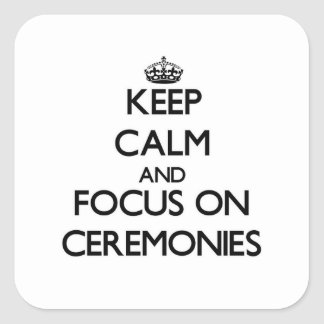 Keep Calm and focus on Ceremonies Stickers