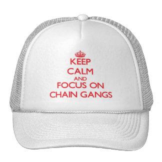Keep Calm and focus on Chain Gangs Trucker Hats