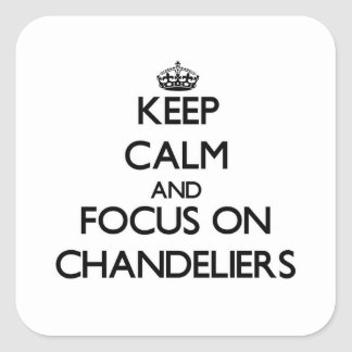 Keep Calm and focus on Chandeliers Square Sticker