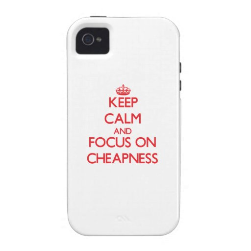 Keep Calm and focus on Cheapness Vibe iPhone 4 Cover