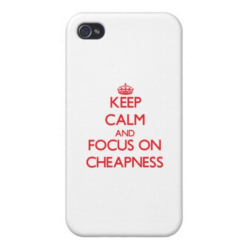 Keep Calm and focus on Cheapness iPhone 4/4S Cover