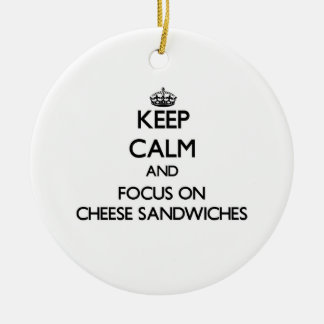 Keep Calm and focus on Cheese Sandwiches Ceramic Ornament