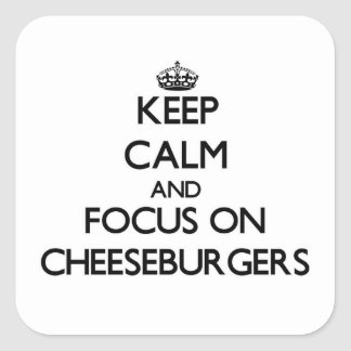 Keep Calm and focus on Cheeseburgers Square Stickers