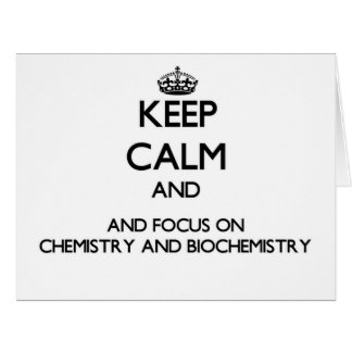 Keep calm and focus on Chemistry And Biochemistry Card