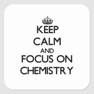 Keep Calm and focus on Chemistry Square Sticker