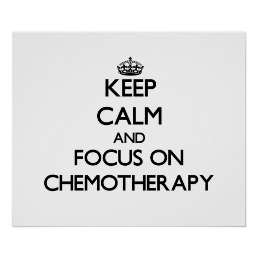 Keep Calm and focus on Chemotherapy Poster