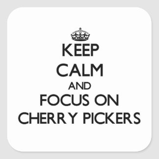 Keep Calm and focus on Cherry Pickers Square Sticker