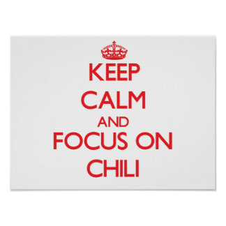 Keep Calm and focus on Chili Posters
