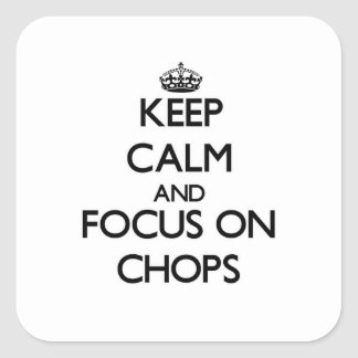 Keep Calm and focus on Chops Square Sticker