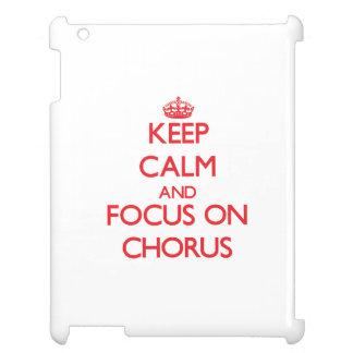 Keep Calm and focus on Chorus Case For The iPad 2 3 4