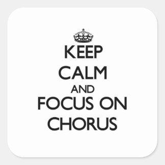 Keep Calm and focus on Chorus Square Sticker