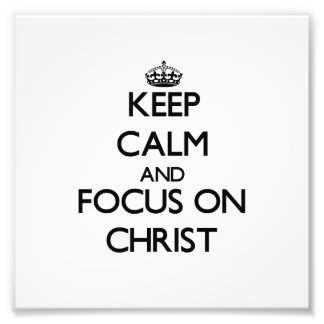 Keep Calm and focus on Christ Photographic Print