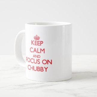 Keep Calm and focus on Chubby Extra Large Mug