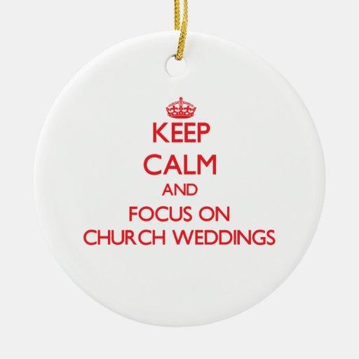 Keep Calm and focus on Church Weddings Ornaments