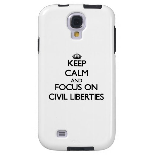 Keep Calm and focus on Civil Liberties Galaxy S4 Case