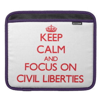 Keep Calm and focus on Civil Liberties Sleeve For iPads