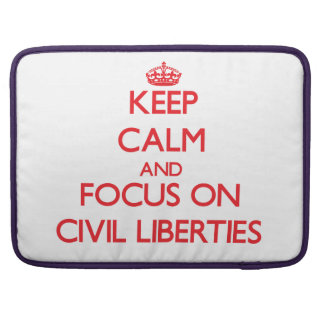 Keep Calm and focus on Civil Liberties Sleeves For MacBooks