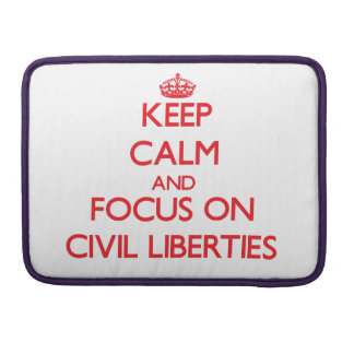 Keep Calm and focus on Civil Liberties Sleeve For MacBook Pro