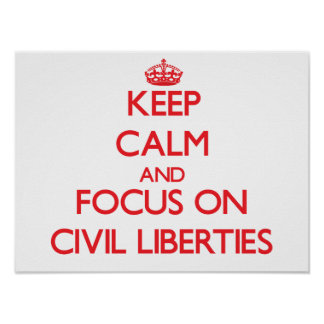 Keep Calm and focus on Civil Liberties Poster