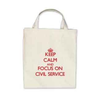 Keep Calm and focus on Civil Service Canvas Bags