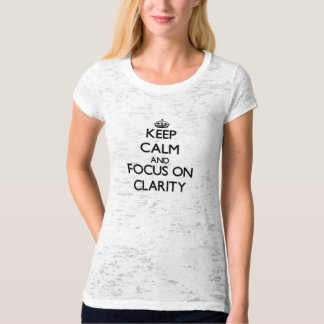 Keep Calm and focus on Clarity T-Shirt