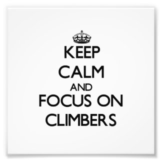 Keep Calm and focus on Climbers Photographic Print