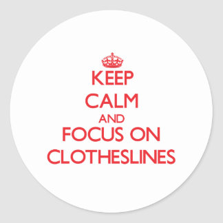 Keep Calm and focus on Clotheslines Round Stickers