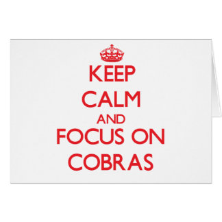 Keep Calm and focus on Cobras Greeting Card