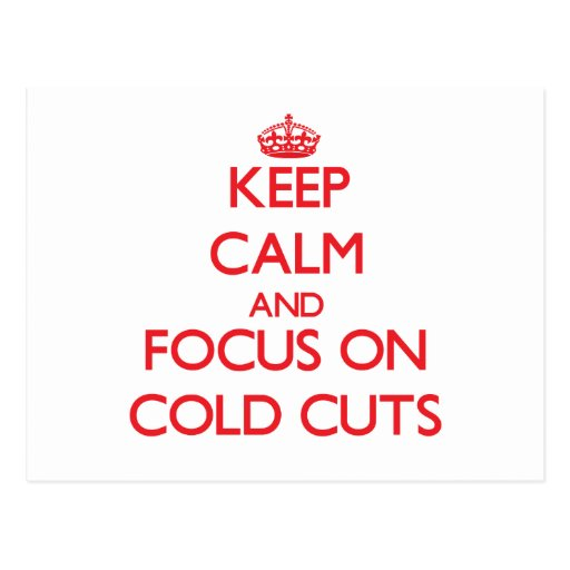 Keep Calm and focus on Cold Cuts Post Card
