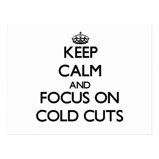 Keep Calm and focus on Cold Cuts Post Cards