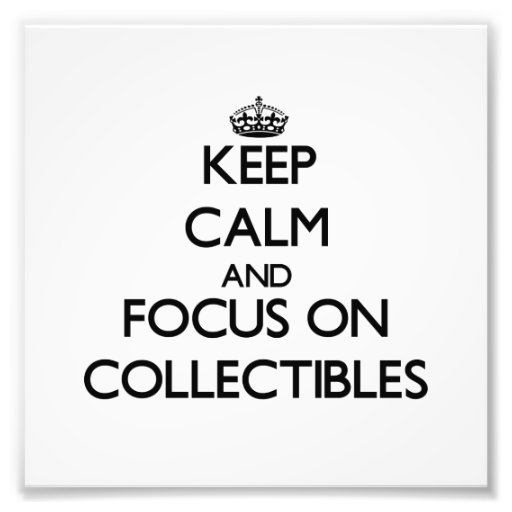 Keep Calm and focus on Collectibles Photographic Print